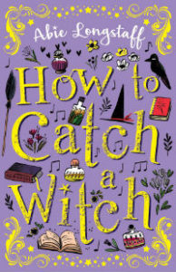 How to Catch a Witch - Abie Longstaff - SFF Planet